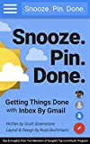 Snooze. Pin. Done. Getting Things Done with Inbox by Gmail: Tips and Insights from Two Members of Google's Top Contributor Program (English Edition)