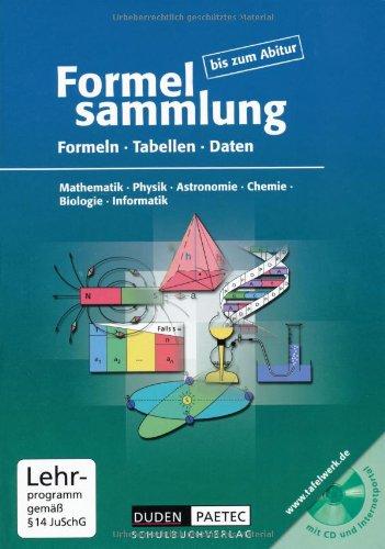 Duden Schulbuch Formelsammlung bis zum Abitur - Mathematik - Physik - Astronomie - Chemie - Biologie - Informatik: Formelsammlung bis zum Abitur mit CD-ROM: Formeln, ... Physik, Chemie, Biologie, Informatik