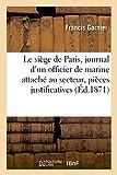 Le Si�ge de Paris, Journal d'Un Officier de Marine Attach� Au Secteur, Pi�ces Justificatives
