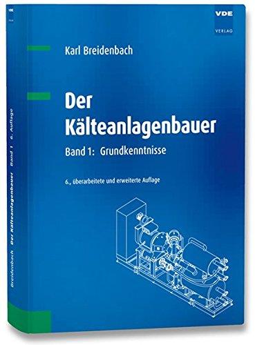 Der Kälteanlagenbauer Band 1: Grundkenntnisse