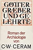 Götter, Gräber und Gelehrte. Roman der Archäologie - C. W. Ceram