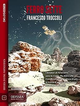 Ferro Sette: Universo senza sonno 1 (Odissea Digital Fantascienza) di [Troccoli, Francesco]