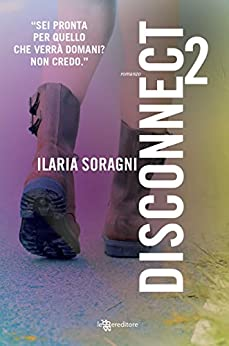 Disconnect 2 (Leggereditore) di [Soragni, Ilaria]