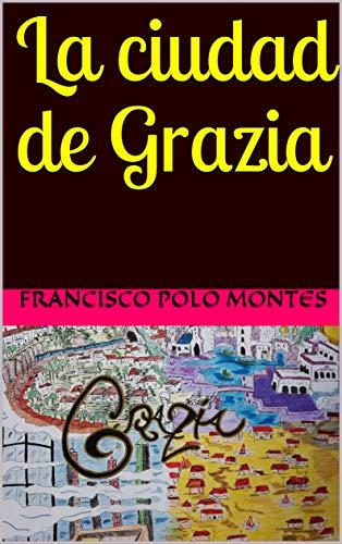 La ciudad de Grazia por Francisco  Polo Montes