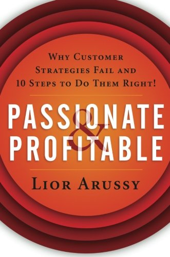 Passionate and Profitable: Why Customer Strategies Fail and 10 Steps to Do Them Right!