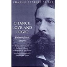 Chance, Love, and Logic: Philosophical Essays by Charles Sanders Peirce by Charles Sanders Peirce (1998-04-01)
