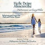 Meditation: Heile deine Ahnenreihe: Befreiung und Segen für Dich und Deine Ahnen - Georg Huber