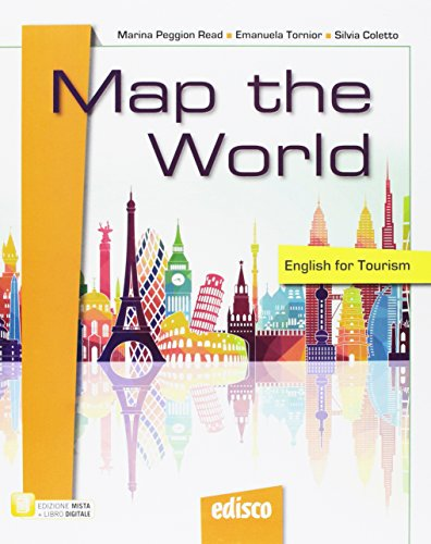Map the world. English for tourism. Per le Scuole superiori. Con e-book. Con espansione online. Con CD-ROM