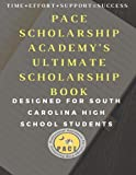 Pace Scholarship Academy's Ultimate Scholarship Book Designed for South Carolina High School Students: 2016-2017 Edition