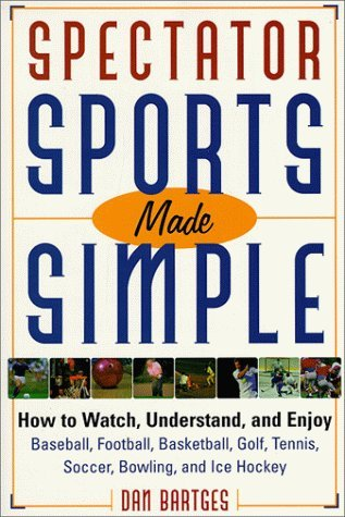 Spectator Sports Made Simple: How to Watch, Understand, and Enjoy Baseball, Football, Basketball, Golf, Tennis, Soccer, Bowling, and Ice Hockey by Dan Bartges (1999-07-02) par Dan Bartges