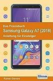 Das Praxisbuch Samsung Galaxy A7 (2018) - Anleitung für Einsteiger