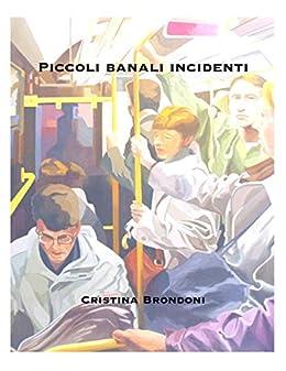 Piccoli banali incidenti di [Cristina Brondoni]