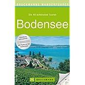 Wanderführer Bodensee: Die 40 schönsten Touren zum Wandern rund um Lindau, Konstanz, Ludwigshafen, Meersburg, Bregenz, Reichenau und die Insel Mainau, mit Wanderkarte und GPS-Daten zum Download