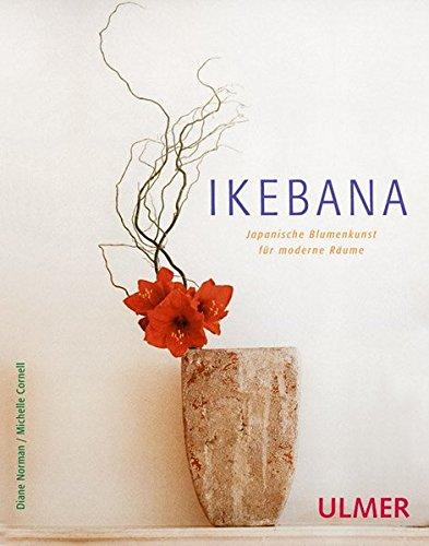 Preisvergleich Produktbild Ikebana: Japanische Blumenkunst für moderne Räume (Floristik)