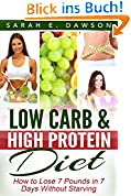 Low Carb: Low Carb High Fat Diet - How to Lose 7 Pounds in 7 Days with Low Carb and High Protein Diet Without Starving! (low carbohydrate, high protein, ... diet, paleo diet) (English Edition)
