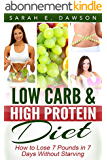 Low Carb: Low Carb Diet for Beginners - How to Lose 7 Pounds in 7 Days with Low Carb & High Protein Diet Without Starving! (low carbohydrate, high protein, ... diet, paleo diet) (English Edition)