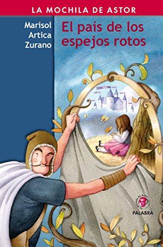El país de los espejos rotos (La mochila de Astor. Serie roja) por Marisol Artica Zurano