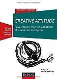 Creative Attitude - Pour inspirer, motiver, collaborer et innover en entreprise