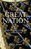 Image de The Great Nation: France from Louis XV to Napoleon: The New Penguin History of France