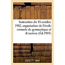 Instruction du 18 octobre 1902 sur l'organisation et le fonctionnement de l'école normale: de gymnastique et d'escrime