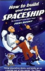 How to Build Your Own Spaceship: The Science of Personal Space Travel: The Science of Mass Space Travel by Piers Bizony (2009-04-06)
