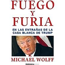 Fuego y furia: En las entrañas de la Casa Blanca de Trump (Spanish Edition)