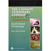 5-minute Veterinary Consult Clinical Companion: Small Animal Dermatology (5-Minute Consult)