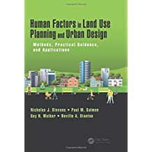 Human Factors in Land Use Planning and Urban Design: Methods, Practical Guidance, and Applications (Human Factors and Socio-Technical Systems)