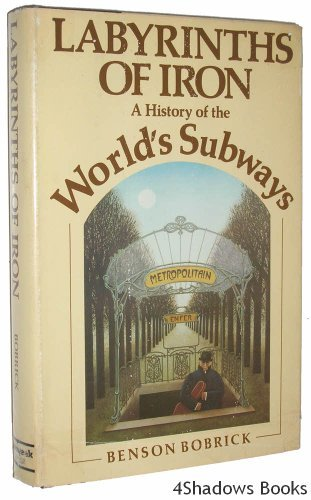Labyrinths of Iron, a History of the World's Subways: A History of the World's Subways by Benson Bobrick (1981-08-02)