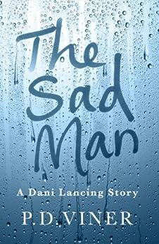 The Sad Man (Short Story): A Dani Lancing Story by [Viner, P.D.]