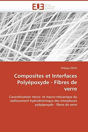 Composites et Interfaces Polyépoxyde - Fibres de verre: Caractérisation micro- et macro-mécanique du vieillissement hydrothermique des interphases polyépoxyde - fibres de verre par Philippe ZINCK