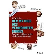 Der Mythos des verwöhnten Kindes: Erziehungslügen unter die Lupe genommen (German Edition)