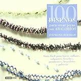 100 diseños para crear joyas con abalorios: Guía fácil para hacer collares, colgantes, broches, pendientes, brazaletes y pulseras (Ilustrados / Manualidades)