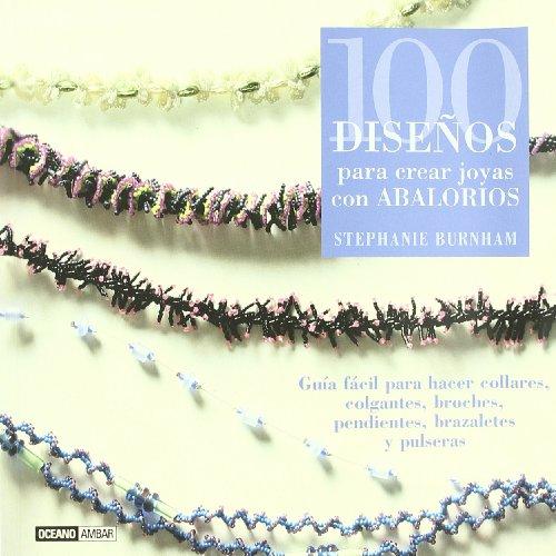 100 diseños para crear joyas con abalorios: Guía fácil para hacer collares, colgantes, broches, pendientes, brazaletes y pulseras (Ilustrados / Manualidades) por Stephanie Burnham