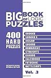 Big Book Of Logic Puzzles - 400 Hard Puzzles: Sudoku, Sudoku X, Jigsaw, Suguru, Numbricks, Straights, Kakuro, Calcudoku, Futoshiki, Battleships (Volume 3)