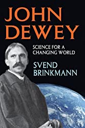 John Dewey: Science for a Changing World by Svend Brinkmann (2013-10-14)