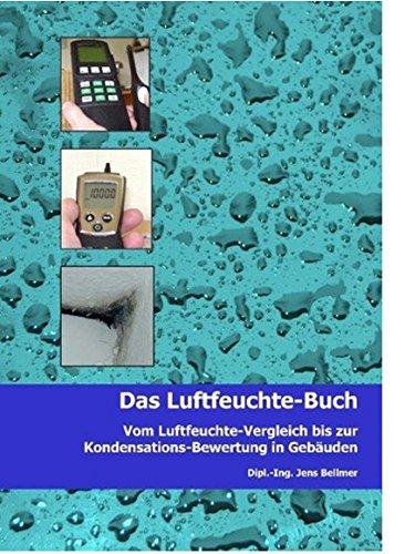 Preisvergleich Produktbild Das Luftfeuchte-Buch: Vom Luftfeuchte-Vergleich bis zur Kondensations-Bewertung in Gebäuden