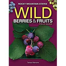 Wild Berries & Fruits Field Guide of the Rocky Mountain States (Wild Berries & Fruits Identification Guides) by Teresa Marrone (2012-03-15)