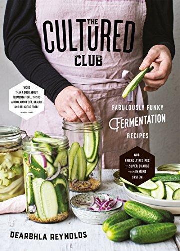 The Cultured Club: Fabulous Funky Fermentation Recipes (English Edition)