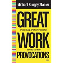 [ Great Work Provocations ] By Bungay Stanier, Michael (Author) [ Sep - 2013 ] [ Paperback ]