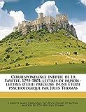 Correspondance Inedite de La Fayette, 1793-1801; Lettres de Prison - Lettres D'Exil; Precedee D'Une Etude Psychologique Par Jules Thomas...