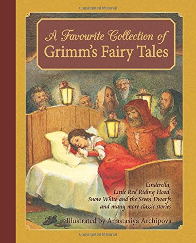 A favourite collection of Grimm's fairy tales : Cinderella, Little Red Riding Hood, Snow White and the seven dwarfs and many more classic stories