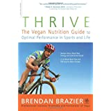Thrive: The Vegan Nutrition Guide to Optimal Performance in Sports and Life: The Whole Food Way to Lose Weight, Reduce Stress, and Stay Healthy for Life