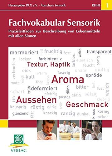 Fachvokabular Sensorik: Praxisleitfaden zur Beschreibung von Lebensmitteln mit allen Sinnen