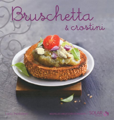 Bruschetta et crostinis - nouvelles variations gourmandes