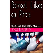 Bowl Like a Pro: The Secret Book of the Masters (English Edition)