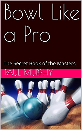 Bowl Like a Pro: The Secret Book of the Masters (English Edition) por Paul Murphy