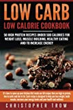 Low Carb: Low Calorie Cookbook: 50 High Protein Recipes Under 500 Calories for W: It's time to spice up your kitchen life! inside are 50 recipes that ... Low Carb, Meal Prep, High Protein Cookbook)