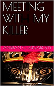 MEETING WITH MY KILLER by [Chakraborty, Anirban]