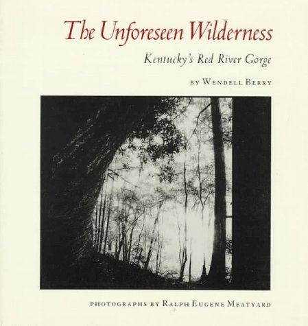 The Unforeseen Wilderness: Kentucky's Red River Gorge by Wendell Berry (1991-05-02)